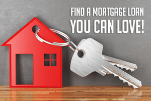 Find a Mortgage Loan You Can Love